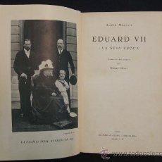 Libros antiguos: EDUARD VII I LA SEVA EPOCA - ANDRÉ MAUROIS - EDITORIAL ATENA - BARCELONA - 1935 - (EN CATALAN). Lote 30676934