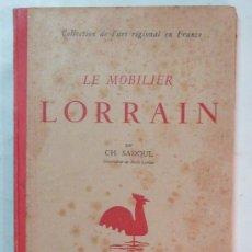 Libros antiguos: LE MOBILIER / LORRAIN - ART RÉGIONAL EN FRANCE - SADOUL - ( 1926 ) - MUEBLE FRANCÉS / 34 LÁMINAS. Lote 30739512