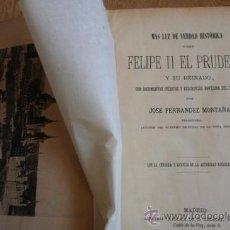 Libros antiguos: MÁS LUZ DE VERDAD HISTÓRICA SOBRE FELIPE II EL PRUDENTE Y SU REINADO, CON DOCUMENTOS INÉDITOS Y .... Lote 30830500