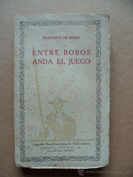 ENTRE BOBOS ANDA EL JUEGO POR FRANCISCO DE ROJAS - MADRID, IBEROAMERICANA DE PUBLICACIONES, (Libros antiguos (hasta 1936), raros y curiosos - Literatura - Narrativa - Otros)