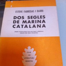 Libros antiguos: DOS SEGLES DE MARINA CATALANA. ESTEVE FABREGAS. ILUSTRACIONES.. Lote 30933570