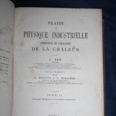 Libros antiguos: 1727- 'TRAITÉ DE PHYSIQUE INDUSTRIELLE PRODUCTION ET UTILISATION' PAR L.SER TOMO II 1892. Lote 30956329
