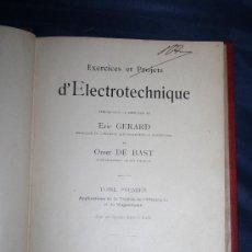 Libros antiguos: 1683- 'EXERCICES ET PROJETS D ELECTROTECHNIQUE' DE GERARD ET DE BAST TOME I PARIS 1907. Lote 30956700