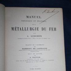 Libros antiguos: 1669- 'MANUEL THÉORIQUE ET PRATIQUE DE LA MÉTALLURGIE DU FER' PAR LEDEBUR TOME I PARIS 1895. Lote 30956741