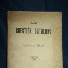 Libros antiguos: 1443- 'LA CUESTIÓN CATALANA' POR GUILLERMO GRAELL - A. LÓPEZ IMPRESOR - BARCELONA 1902. Lote 30957544