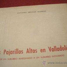 Libros antiguos: LOS PAJARILLOS ALTOS EN VALLADOLID - DE UN SUBURBIO MARGINADO A UN SUBURBIO INTEGRADO - DESCATALOGAD. Lote 30963479