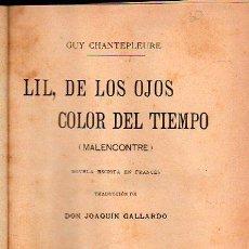 Libros antiguos: GUY CHANTEPLEURE, LIL, DE LOS OJOS COLOR DEL TIEMPO, MALENCONTRE,Y OTRAS NOVELAS, BCN, 1910. Lote 55808005
