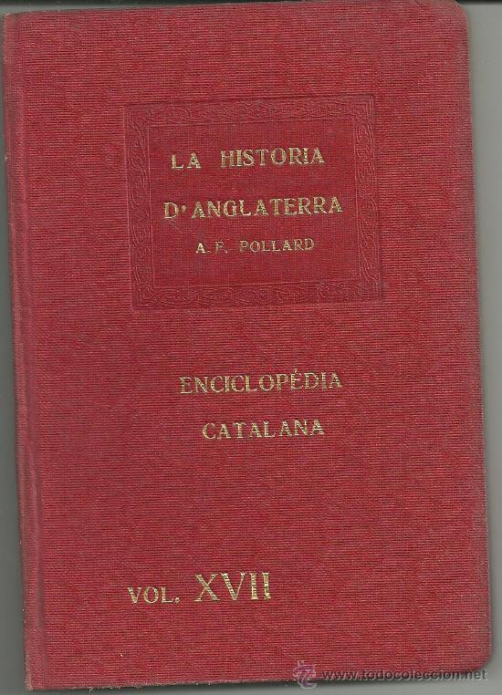 LA HISTORIA D'ANGLATERRA A F POLLARD ENCICLOPEDIA CATALANA VOL XVII (Libros Antiguos, Raros y Curiosos - Historia - Otros)