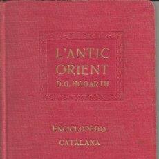 Libros antiguos: L'ANTIC ORIENT D G HOGARTH ENCICLOPEDIA CATALANA VOL XIX. Lote 31046251
