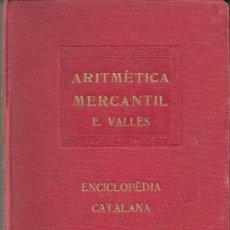 Libros antiguos: ARITMETICA MERCANTIL E VALLES ENCICLOPEDIA CATALANA VOL VII. Lote 31046271
