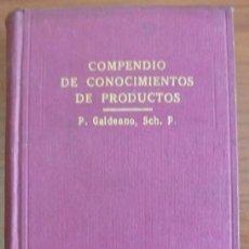 Libros antiguos: COMPENDIO DE CONOCIMIENTOS DE PRODUCTOS. GALDEANO, PANTALEÓN. 1924.. Lote 31054101