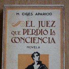 Libros antiguos: EL JUEZ QUE PERDIÓ LA CONCIENCIA. NOVELA. CIGES APARICIO (M.). Lote 31073214