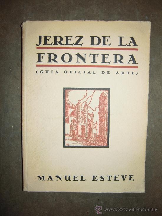 JEREZ DE LA FRONTERA (GUIA OFICIAL DE ARTE). 1933. MANUEL ESTEVE GUERRERO. (Libros Antiguos, Raros y Curiosos - Historia - Otros)