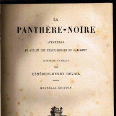 Libros antiguos: LA PANTHÈRE-NOIRE - BENEDICT-HENRY REVOIL - 1890 - ESCRITO EN FRANCÉS. Lote 31129788