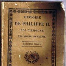 Libros antiguos: HISTOIRE DE PHILIPPE II ROI D'ESPAGNE - ALEXIS DUMESNIL - 1824 - ESCRITO EN FRANCÉS. Lote 31185056