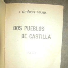 Libros antiguos: DOS PUEBLOS DE CASTILLA. 1ª EDICIÓN, 1924. JOSÉ GUTIÉRREZ SOLANA.. Lote 31253775