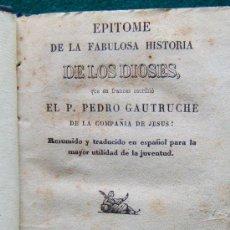 Libros antiguos: EPITOME DE LA FABULOSA HISTORIA DE LOS DIOSES, ... - PEDRO GAUTRUCHE... - GERONA - 1846 - RARISIMO . Lote 31274769