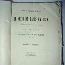 Libros antiguos: EL SITIO DE PARIS EN 1870 (TOMO I), JUAN DE LA PUERTA VIZCAINO, CAMPO Y COMPAÑIA EDITORES. Lote 31284482