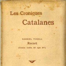 Libros antiguos: G. TURELL : LES CRONIQUES CATALANES - RECORT -CRONICA INEDITA DEL SEGLE XV (L'AVENÇ, 1894) CATALÁN. Lote 43018194