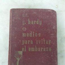 Libros antiguos: CURIOSO LIBRO MEDIOS PARA EVITAR EMBARAZOS DR. G. HARDY 1934. Lote 31563312