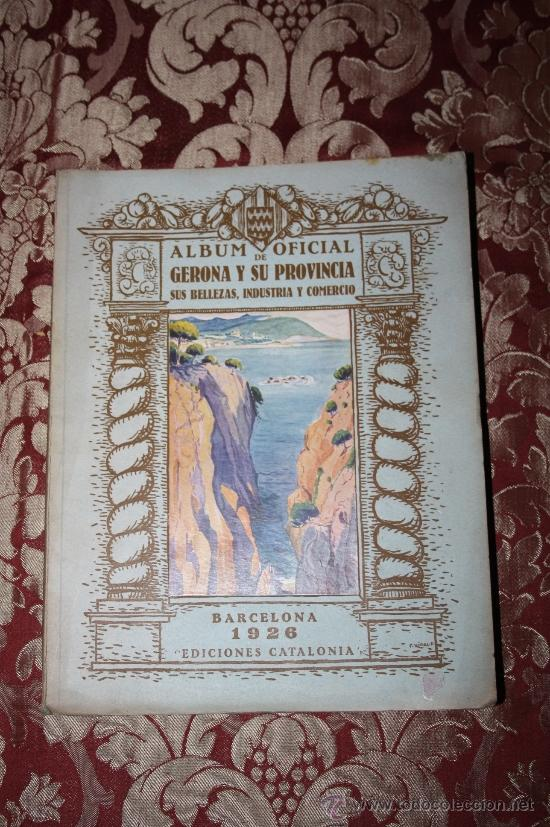 0824- ALBUM OFICIAL DE GERONA Y SU PROVINCIA SUS BELLEZAS Y COMERCIO,BARCELONA 1926, CATALONIA (Libros Antiguos, Raros y Curiosos - Historia - Otros)