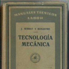 Libros antiguos: SERRAT Y BONASTRE : TECNOLOGÍA MECÁNICA (LABOR, 1926). Lote 31668698