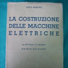 Libros antiguos: LA COSTRUZIONE DELLE MACHINE ELETTRIQUE POR GINO REBORA 1938. Lote 31713907