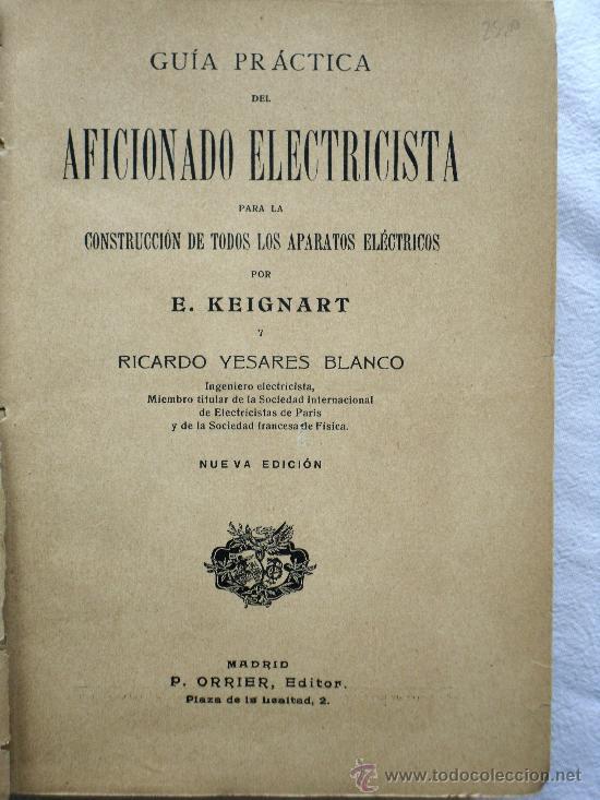 Libros antiguos: GUIA PRÁCTICA DEL AFICIONADO ELECTRICISTA - E. KEIGNART - P. ORRIER EDITOR - AÑOS 20 - Foto 3 - 31700725