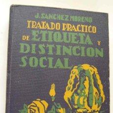 Libros antiguos: TRATADO PRÁCTICO DE ETIQUETA Y DISTINCIÓN SOCIAL. J. SANCHEZ MORENO. 1.928. Lote 31846566