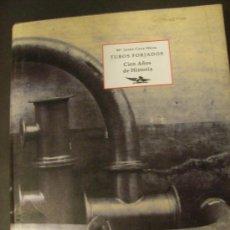 Libros antiguos: LIBRO -TUBOS FORJADOS, CIEN AÑOS DE HISTORIA-, DE M.J. CAVA MESA. Lote 32026348