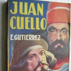 Libros antiguos: JUAN CUELLO. GUTIÉRREZ, EDUARDO. TOR S/F APROX 1930. Lote 32037577