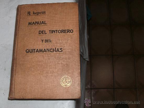 MANUAL DEL TINTORERO Y DEL QUITAMANCHAS (Libros Antiguos, Raros y Curiosos - Ciencias, Manuales y Oficios - Otros)