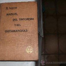 Libros antiguos: MANUAL DEL TINTORERO Y DEL QUITAMANCHAS. Lote 32050165