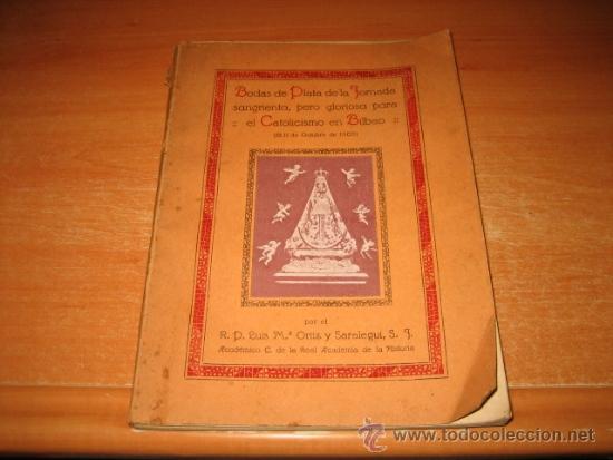 BODAS DE PLATA DE LA JORNADA SANGRIENTA PERO GLORIOSA PARA EL CATOLICISMO EN BILBAO 11.10.1903 (Libros Antiguos, Raros y Curiosos - Historia - Otros)