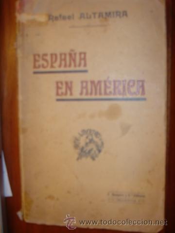 ESPAÑA EN AMERICA POR RAFAEL ALTAMIRA AÑO 1905 EDITORIAL F. SEMPERE Y COMPAÑIA (Libros Antiguos, Raros y Curiosos - Historia - Otros)