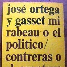 Libros antiguos: MIRABEAU O EL POLÍTICO/ CONTRERAS O EL AVENTURERO. J. ORTEGA Y GASSET, REVISTA DE OCCIDENTE 1974. Lote 32203818