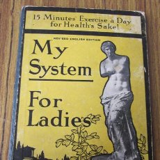 Libros antiguos: MY SYSTEM .. FOR LADIES .. 15 MINUTES´ EXERCISE A DAY FOR HEALTH´S SAKE .. 100 ILUSTRATIONS. Lote 32322888