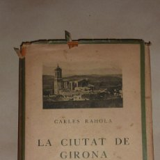 Libros antiguos: LA CIUTAT DE GIRONA. VOLUM II. CARLES RAHOLA. 1929. GERONA, CON MAPA DESPLEGABLE. Lote 32361495