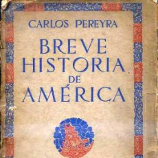 Libros antiguos: CARLOS PEREYRA : BREVE HISTORIA DE AMÉRICA (AGUILAR, 1930). Lote 32497596