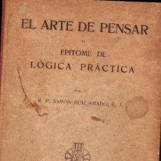Livros antigos: EL ARTE DE PENSAR O EPÍTOME DE LÓGICA PRÁCTICA. -RAMÓN RUIZ AMADO, S.J.- AÑO 1920 . Lote 32643962