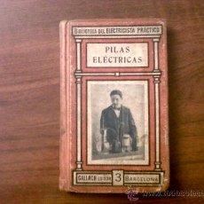 Libros antiguos: PILAS ELECTRICAS-BIBLIOTECA DEL ELECTRICISTA PRÀCTICO-GALLACH EDITOR-SEGUNDA EDICIÓN. Lote 32681991