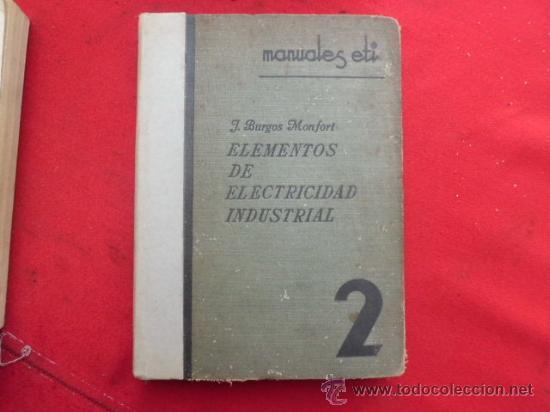 LIBRO ELEMENTOS DE ELECTRICIDAD INDUSTRIAL J. BURGOS MONFORT 1936 L-1546 (Libros Antiguos, Raros y Curiosos - Ciencias, Manuales y Oficios - Otros)