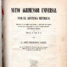 Libros antiguos: NUEVO AGRIMENSOR UNIVERSAL POR EL SISTEMA MÉTRICO, JOSÉ FRANCISCO SOLER, BARCELONA, JAIME JEPÚS,1858. Lote 32837565