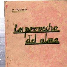Libros antiguos: EN PROVECHO DEL ALMA, POVEDA, IMP.CATÓLICA, VALLADOLID, 1938, 98 PÁGS, 12X15CM, RÚSTICA. Lote 32896773