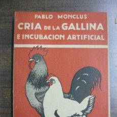 Libros antiguos: CRIA DE LA GALLINA E INCUBACION ARTIFICIAL. PABLO MONCLUS. EDITORIAL ORBIS 1929. Lote 32901037