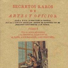Libros antiguos: SECRETOS RAROS DE ARTES Y OFICIOS. TOMO 1: DIVERSOS SECRETOS PERTENECIENTES A LOS EBANISTAS, A LAS T. Lote 33021245