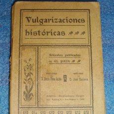 Libros antiguos: - 1.909 VULGARIZACIONES HISTORICAS ARTICULOS PUBLICADOS EN EL PAIS PROLOGO DE BENITO PE. Lote 33069034