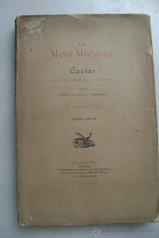 LA MESA MODERNA.CARTAS SOBRE EL COMEDOR Y LA COCINA.216 (Libros Antiguos, Raros y Curiosos - Cocina y Gastronomía)