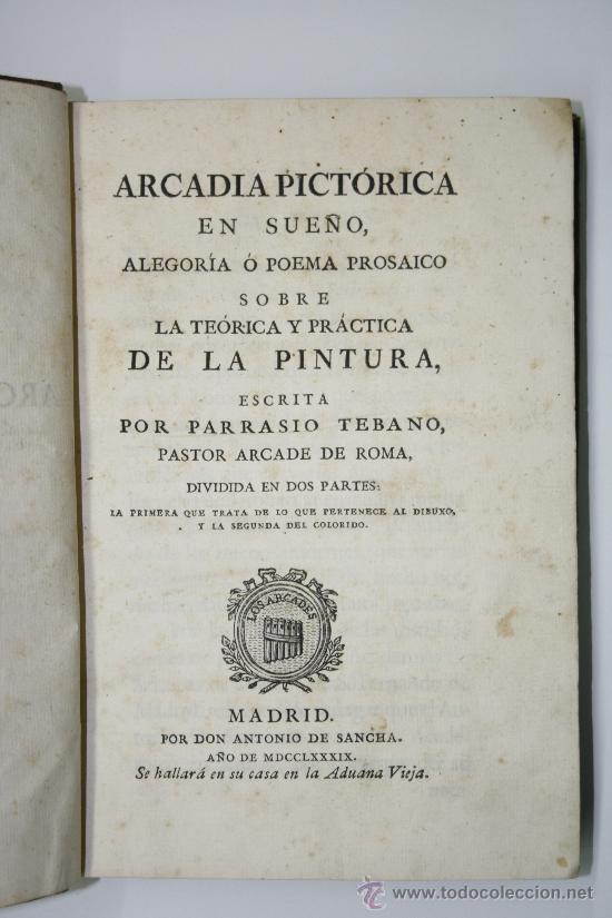 LIBRO ANTIGUO. PRECIADO VEGA. ARCADIA PICTORICA. IMPRENTA SANCHA. MADRID 1789. PINTURA. (Libros Antiguos, Raros y Curiosos - Bellas artes, ocio y coleccionismo - Otros)