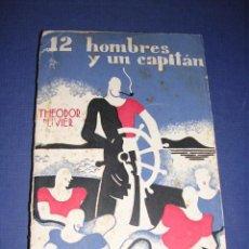 Libros antiguos: THEODOR PLIVIER - 12 HOMBRES Y UN CAPITAN , EDT. ZEUS IMPR. MODERNA MADRID 1931. 220 PG. INTONSO . Lote 33299008